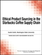 Ethical Product Sourcing in the Starbucks Coffee Supply Chain by Chuck Munson
