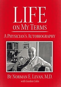 Life on My Terms: A Physician's Autobiography
