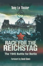 Race for the Reichstag: The 1945 Battle for Berlin by Tony Le Tissier