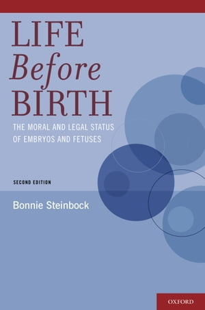 Life Before Birth The Moral and Legal Status of Embryos and Fetuses,  Second Edition