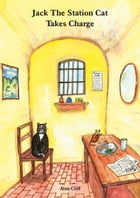 Jack The Station Cat Takes Charge by Alan Cliff