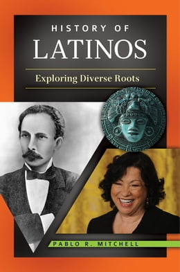 Book History of Latinos: Exploring Diverse Roots: Exploring Diverse Roots by Pablo R. Mitchell