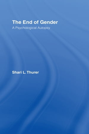 The End of Gender A Psychological Autopsy