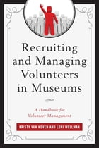 Recruiting and Managing Volunteers in Museums: A Handbook for Volunteer Management by Kristy Van Hoven