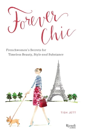 Forever Chic Frenchwomen's Secrets for Timeless Beauty,  Style,  and Substance