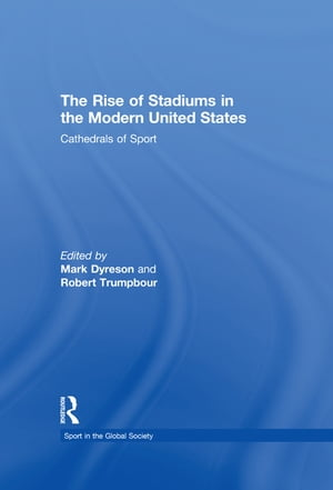 The Rise of Stadiums in the Modern United States Cathedrals of Sport