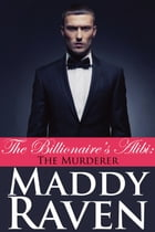 The Billionaire's Alibi: The Murderer (The Billionaire's Alibi #6) by Maddy Raven