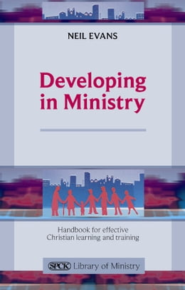 Book Developing in Ministry: Handbook for effective Christian learning and training by Neil Evans
