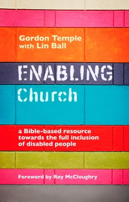 Book Enabling Church: A Bible based resource towards the full inclusion of disabled people by Gordon Temple