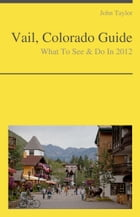 Vail, Colorado Guide - What To See & Do by John Taylor