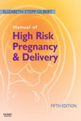 Book Manual of High Risk Pregnancy and Delivery by Elizabeth S. Gilbert