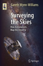 Surveying the Skies: How Astronomers Map the Universe by Gareth Wynn-Williams