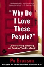 Why Do I Love These People?: Understanding, Surviving, and Creating Your Own Family by Po Bronson