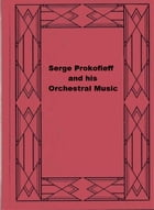 Serge Prokofieff and his Orchestral Music by Louis Biancolli