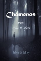 Chamenos: Part 1 : The Misfits by Robyn Le Oakley