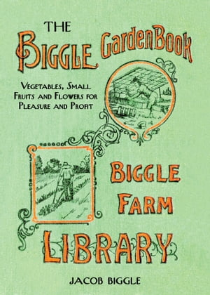 The Biggle Garden Book Vegetables,  Small Fruits and Flowers for Pleasure and Profit
