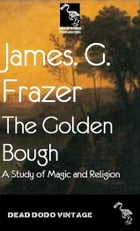 The Golden Bough: A Study in Magic and Religion by James George Frazer