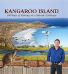 Kangaroo Island: 100 Years of Farming on a Tourism Landscape by Jason Wheaton