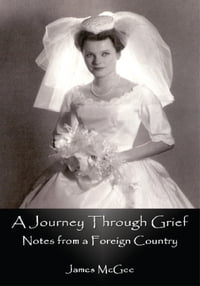 A Journey Through Grief: Notes from a Foreign Country