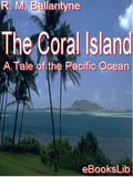 The Coral Island: A Tale of the Pacific Ocean 756bb513-7264-4109-a9a9-14ac9f50656c