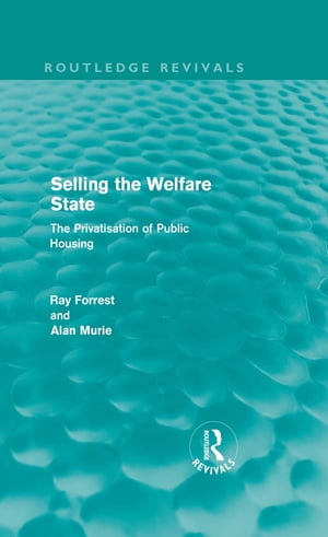 Selling the Welfare State The Privatisation of Public Housing