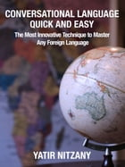 Conversational Language Quick and Easy: The Most Innovative Technique to Master Any Foreign Language by Yatir Nitzany