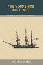 The Yorkshire Mary Rose: The Ship 'General Carleton' of Whitby by Stephen Baines