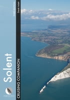 Solent Cruising Companion: A Yachtsman's Pilot and Cruising Guide to the Ports and Harbours from Keyhaven to Chichester by Derek Aslett