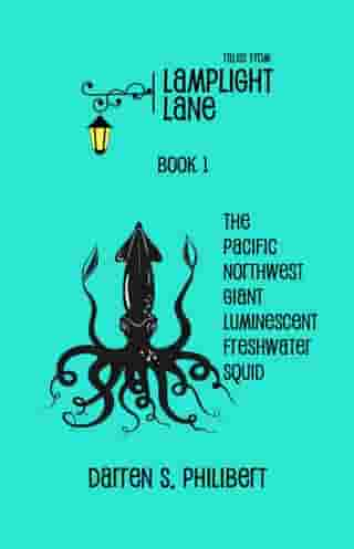 Tales from Lamplight Lane Book I: Squid by Darren S. Philibert