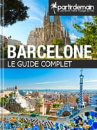 Barcelone, le guide complet by Romain Thiberville
