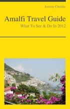 Amalfi, Italy Travel Guide - What To See & Do by Jeremy Christie