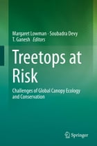 Treetops at Risk: Challenges of Global Canopy Ecology and Conservation