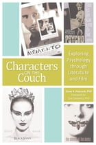 Characters on the Couch: Exploring Psychology through Literature and Film: Exploring Psychology through Literature and Film by Dean A. Haycock Ph.D.