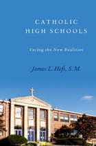 Catholic High Schools: Facing the New Realities by James L. Heft, S. M.