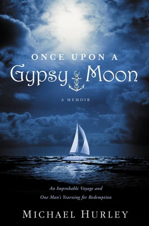 Once Upon a Gypsy Moon An Improbable Voyage and One Man's Yearning for Redemption
