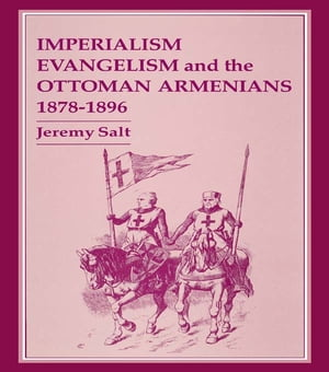 Imperialism,  Evangelism and the Ottoman Armenians,  1878-1896