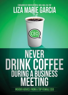 Never Drink Coffee During a Business Meeting: Insider Advice From a Top Female CEO