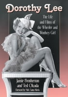 Dorothy Lee: The Life and Films of the Wheeler and Woolsey Girl by Jamie Brotherton