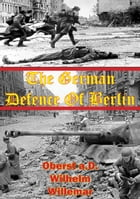The German Defense Of Berlin by Oberst a.D. Wilhem Willemar