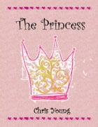 The Princess: Fame, riches, beauty and happiness. How to get them and what they're worth. by Chris Young
