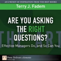 Book Are You Asking the Right Questions?: Effective Managers Do, and So Can You by Terry J. Fadem