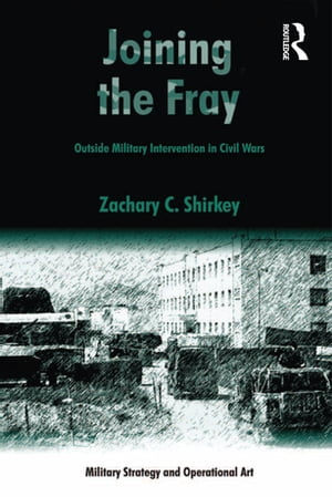Joining the Fray Outside Military Intervention in Civil Wars