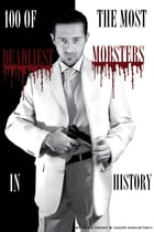 100 of the Most Deadliest Mobsters in History by alex trostanetskiy