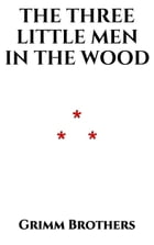 The Three Little Men in the Wood by Grimm Brothers
