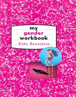 My Gender Workbook How to Become a Real Man,  a Real Woman,  the Real You,  or Something Else Entirely