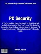PC Security: If You're Looking For A Top Notch To Email, Internet and Wireless Security Then You'll Love This Gui by Chris Spears