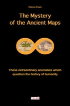 The Mystery of the Ancient Maps: Those extraordinary anomalies which question the history of humanity by Patrick Pasin