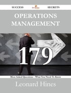 Operations Management 179 Success Secrets - 179 Most Asked Questions On Operations Management - What You Need To Know