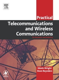 Practical Telecommunications and Wireless Communications: For Business and Industry