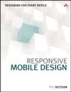 Responsive Mobile Design: Designing for Every Device by Phil Dutson